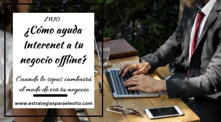 Cómo ayuda Internet a tu negocio offline