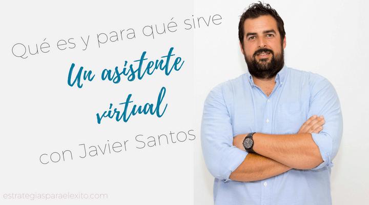 Qué es un asistente virtual con Javier Santos