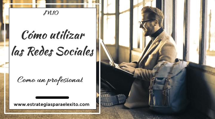 cómo utilizar las redes sociales como un profesional