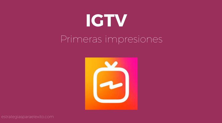 IGTV PRIMERAS IMPRESIONES