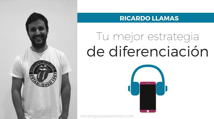 Tu mejor estrategia de diferenciación por Ricardo Llamas
