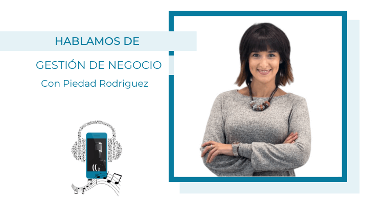 Gestión de negocio con Piedad Rodriguezy Mónica Diez