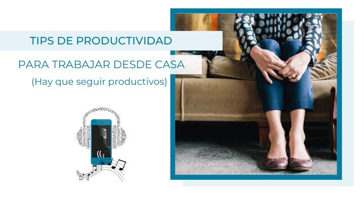 tips de productividad para trabajar desde casa