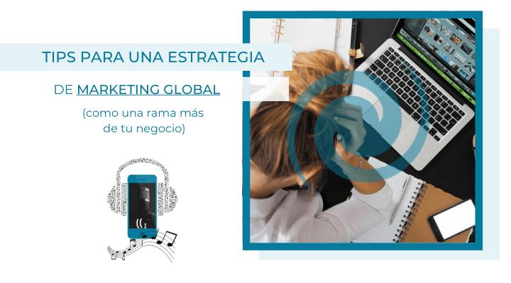 Tips para una estrategia de marketing global