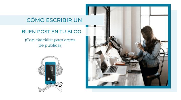 Cómo escribir un buen post en tu blog