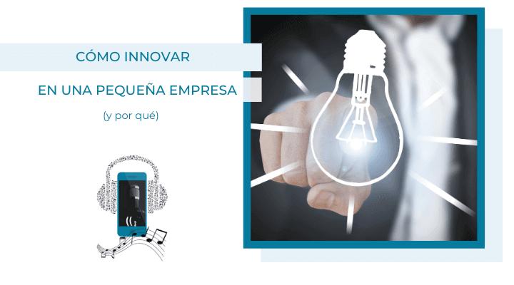 cómo innovar en una pequeña empresa