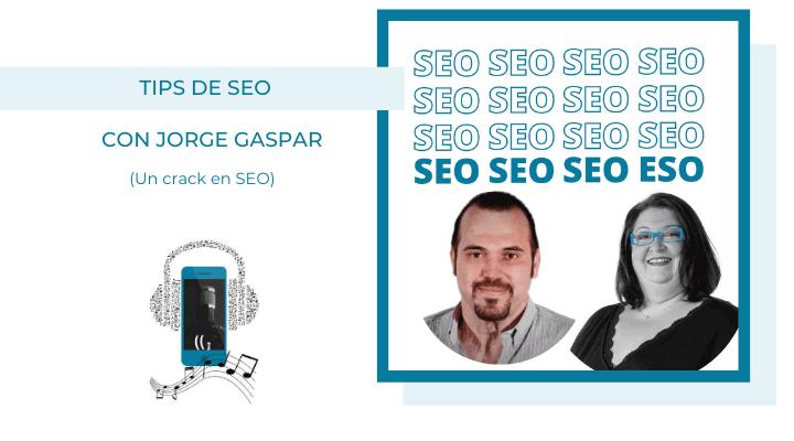 TIps de SEO con Jorge Gaspar
